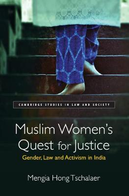 Muslim Women's Quest for Justice: Gender, Law and Activism in India - Cambridge Studies in Law and Society (Hardback)