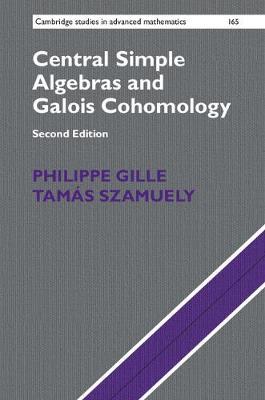 Central Simple Algebras and Galois Cohomology - Cambridge Studies in Advanced Mathematics 165 (Hardback)