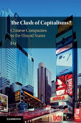 The Clash of Capitalisms?: Chinese Companies in the United States (Hardback)