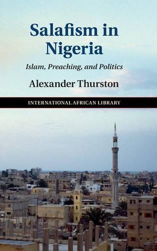 Salafism in Nigeria: Islam, Preaching, and Politics - The International African Library (Hardback)