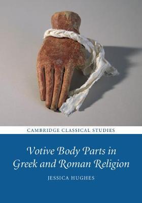 Votive Body Parts in Greek and Roman Religion - Cambridge Classical Studies (Hardback)