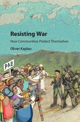 Resisting War: How Communities Protect Themselves (Hardback)