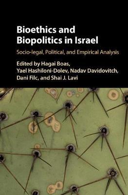 Bioethics and Biopolitics in Israel: Socio-legal, Political, and Empirical Analysis (Hardback)