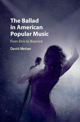 The Ballad in American Popular Music: From Elvis to Beyonce (Hardback)