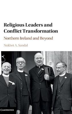 Religious Leaders and Conflict Transformation: Northern Ireland and Beyond (Hardback)