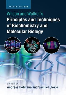 Wilson and Walker's Principles and Techniques of Biochemistry and Molecular Biology (Hardback)