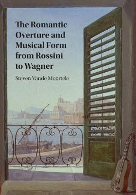 The Romantic Overture and Musical Form from Rossini to Wagner (Hardback)