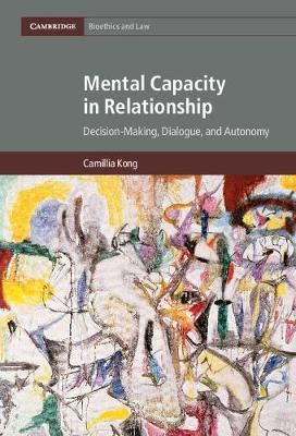 Mental Capacity in Relationship: Decision-Making, Dialogue, and Autonomy - Cambridge Bioethics and Law 34 (Hardback)