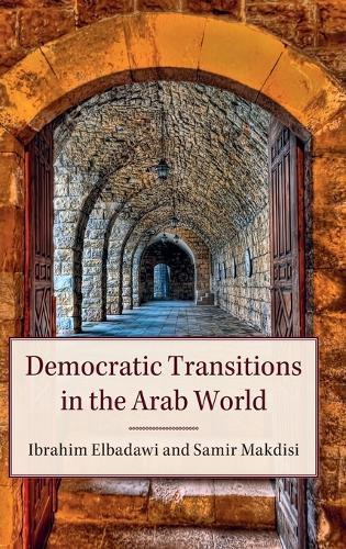 Democratic Transitions in the Arab World (Hardback)