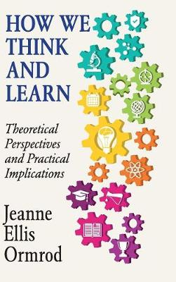 How We Think and Learn: Theoretical Perspectives and Practical Implications (Hardback)