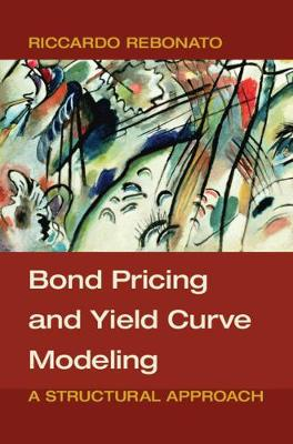 Bond Pricing and Yield Curve Modeling: A Structural Approach (Hardback)
