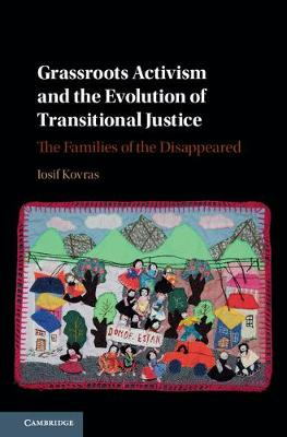 Grassroots Activism and the Evolution of Transitional Justice: The Families of the Disappeared (Hardback)