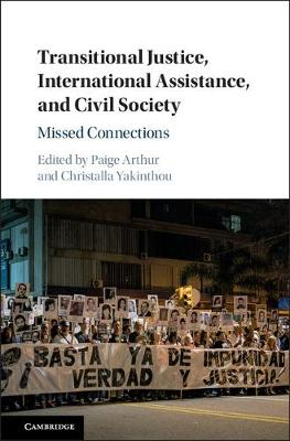 Transitional Justice, International Assistance, and Civil Society: Missed Connections (Hardback)