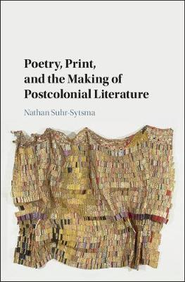 Poetry, Print, and the Making of Postcolonial Literature (Hardback)