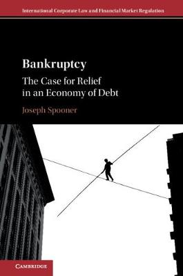 Bankruptcy: The Case for Relief in an Economy of Debt - International Corporate Law and Financial Market Regulation (Hardback)