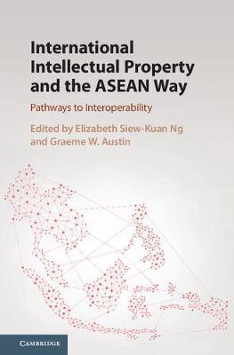 International Intellectual Property and the ASEAN Way: Pathways to Interoperability (Hardback)