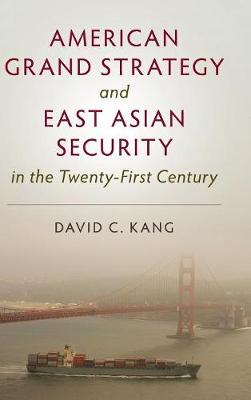 American Grand Strategy and East Asian Security in the Twenty-First Century (Hardback)