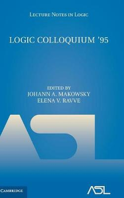 Lecture Notes in Logic: Logic Colloquium '95: Proceedings of the Annual European Summer Meeting of the Association of Symbolic Logic, held in Haifa, Israel, August 9-18, 1995 Series Number 11 (Hardback)