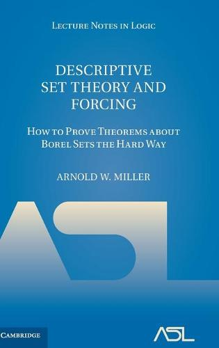 Descriptive Set Theory and Forcing: How to Prove Theorems about Borel Sets the Hard Way - Lecture Notes in Logic 4 (Hardback)