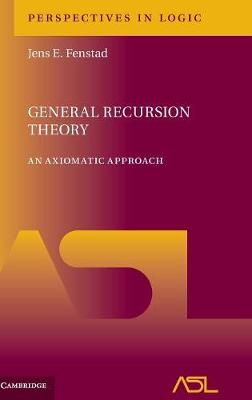 Perspectives in Logic: General Recursion Theory: An Axiomatic Approach Series Number 10 (Hardback)