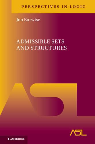 Admissible Sets and Structures - Perspectives in Logic 7 (Hardback)