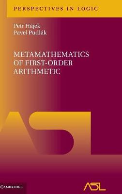 Perspectives in Logic: Metamathematics of First-Order Arithmetic Series Number 3 (Hardback)