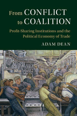 From Conflict to Coalition: Profit-Sharing Institutions and the Political Economy of Trade - Political Economy of Institutions and Decisions (Hardback)