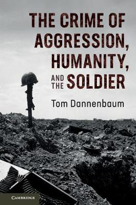 The Crime of Aggression, Humanity, and the Soldier (Hardback)