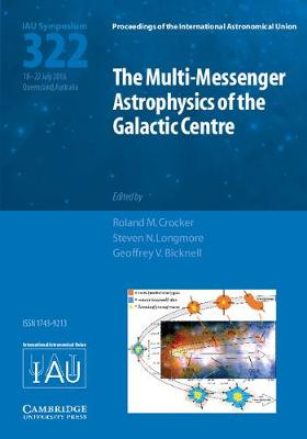 Proceedings of the International Astronomical Union Symposia and Colloquia: The Multi-Messenger Astrophysics of the Galactic Centre (IAU S322) (Hardback)