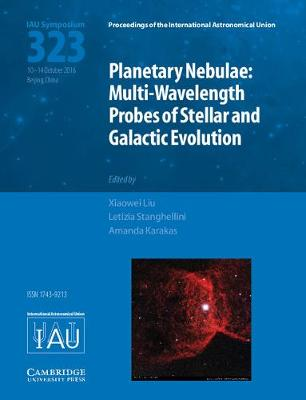 Planetary Nebulae (IAU S323): Multi-Wavelength Probes of Stellar and Galactic Evolution - Proceedings of the International Astronomical Union Symposia and Colloquia (Hardback)