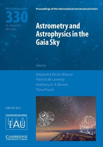 Astrometry and Astrophysics in the Gaia Sky (IAU S330) - Proceedings of the International Astronomical Union Symposia and Colloquia (Hardback)