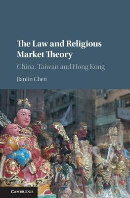 The Law and Religious Market Theory: China, Taiwan and Hong Kong (Hardback)