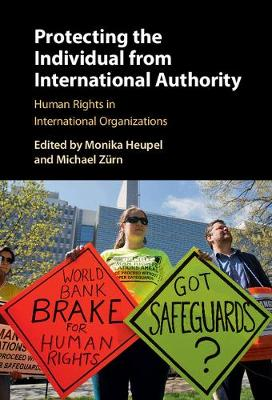 Protecting the Individual from International Authority: Human Rights in International Organizations (Hardback)