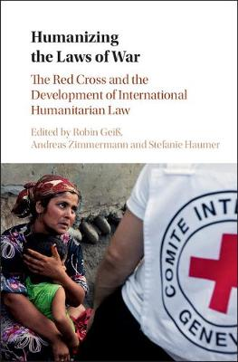 Humanizing the Laws of War: The Red Cross and the Development of International Humanitarian Law (Hardback)