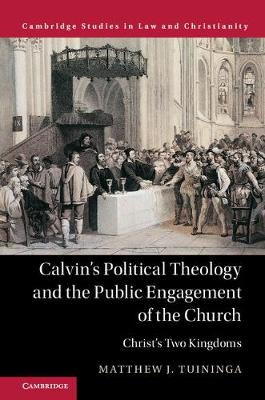Law and Christianity: Calvin's Political Theology and the Public Engagement of the Church: Christ's Two Kingdoms (Hardback)