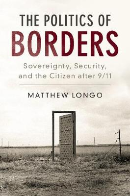 Problems of International Politics: The Politics of Borders: Sovereignty, Security, and the Citizen after 9/11 (Hardback)
