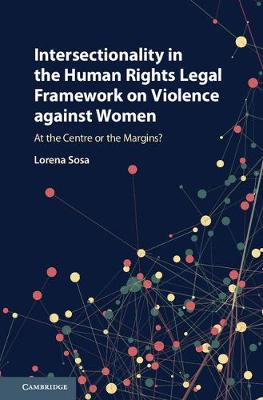 Intersectionality in the Human Rights Legal Framework on Violence against Women: At the Centre or the Margins? (Hardback)