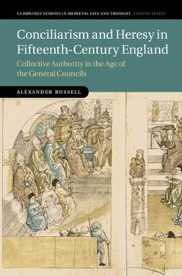 Conciliarism and Heresy in Fifteenth-Century England: Collective Authority in the Age of the General Councils - Cambridge Studies in Medieval Life and Thought: Fourth Series (Hardback)