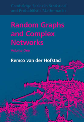 Cambridge Series in Statistical and Probabilistic Mathematics Random Graphs and Complex Networks: Series Number 43: Volume 1 (Hardback)