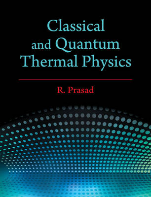 Classical and Quantum Thermal Physics (Hardback)