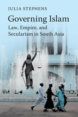 Governing Islam: Law, Empire, and Secularism in Modern South Asia (Hardback)