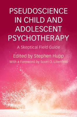 Pseudoscience in Child and Adolescent Psychotherapy: A Skeptical Field Guide (Hardback)