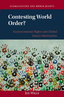 Contesting World Order?: Socioeconomic Rights and Global Justice Movements - Globalization and Human Rights (Hardback)
