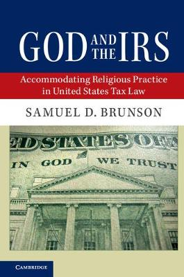 God and the IRS: Accommodating Religious Practice in United States Tax Law (Hardback)
