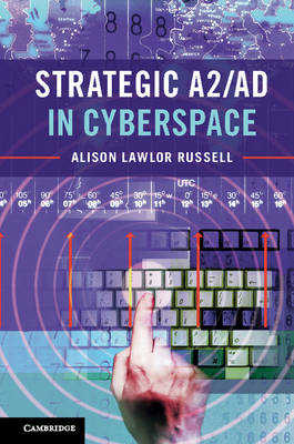 Strategic A2/AD in Cyberspace (Hardback)