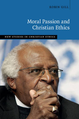 Moral Passion and Christian Ethics - New Studies in Christian Ethics (Hardback)