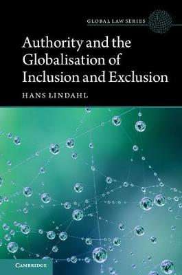 Authority and the Globalisation of Inclusion and Exclusion - Global Law Series (Hardback)