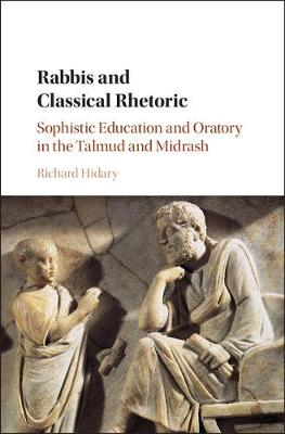 Rabbis and Classical Rhetoric: Sophistic Education and Oratory in the Talmud and Midrash (Hardback)