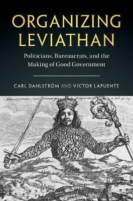 Organizing Leviathan: Politicians, Bureaucrats, and the Making of Good Government (Hardback)