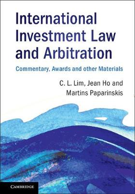 International Investment Law and Arbitration: Commentary, Awards and other Materials (Hardback)
